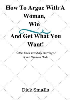 How to Argue with a Woman, Win and Get What You Want!