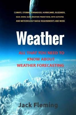 Weather: All You Need to Know about Weather Prediction