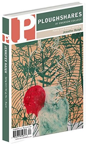 Ploughshares Spring 2017 Issue Guest-Edited by Jennifer Haigh (Ploughshares Solos)