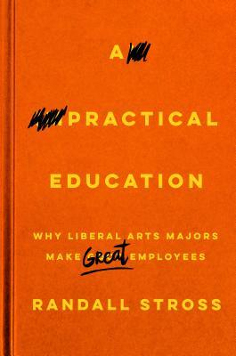 A Practical Education: Why Liberal Arts Majors Make Great Employees