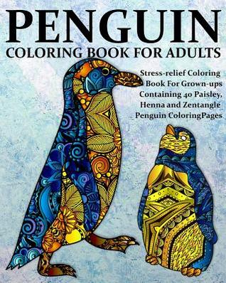 Penguin Coloring Book for Adults: Stress-Relief Coloring Book for Grown-Ups, Containing 40 Paisley, Henna and Zentangle Penguin Coloring Pages