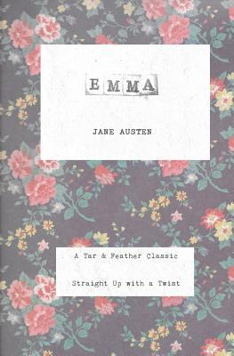 Emma: A Tar & Feather Classic, Straight Up with a Twist.