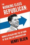 The Working Class Republican by Henry Olsen