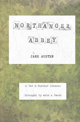 Northanger Abbey: A Tar & Feather Classic, Straight Up with a Twist.