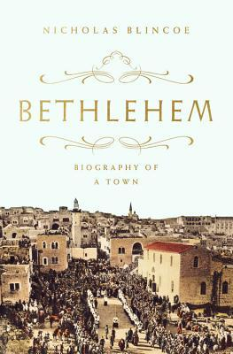 Image result for Bethlehem: Biography of a Town by Nicholas Blincoe