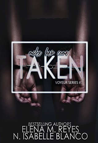Taken (Voyeur, #1) by N. Isabelle Blanco
