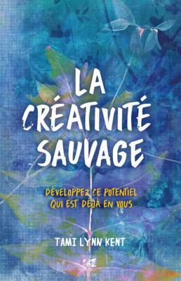 la-creativite-sauvage-developpez-ce-potentiel-qui-est-deja-en-vous