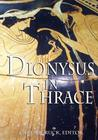 Dionysus in Thrace: Ancient Entheogenic Themes in the Mythology and Archeology of Northern Greece, Bulgaria and Turkey