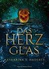 Das Herz im Glas by Katharina V. Haderer