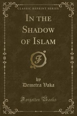 in-the-shadow-of-islam-classic-reprint