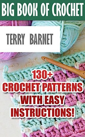 Big Book Of Crochet: 130+ Crochet Patterns With Easy Instructions ...