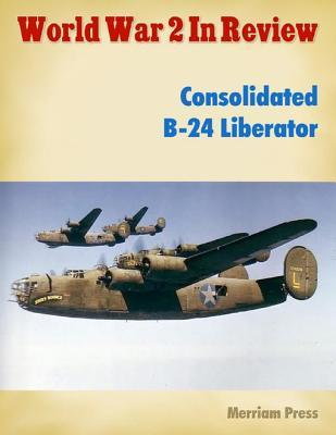 World War 2 in Review: Consolidated B-24 Liberator