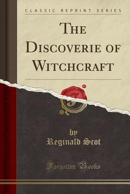 The Discoverie of Witchcraft: Being a Reprint of the First Edition Published in 1584