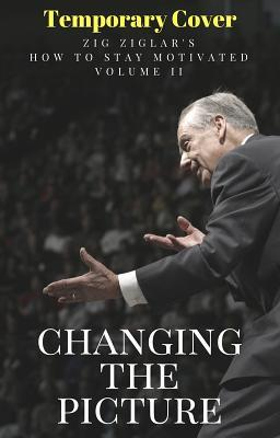 Changing the Picture: Zig Ziglar'samost Complete Series on Personal Growth and Successaeverawritten