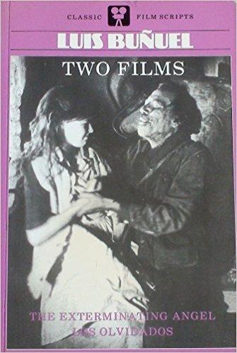 The Exterminating Angel and Los Olvidados: Two Films by Luis Bunuel