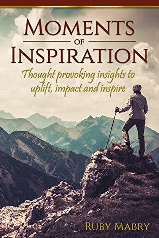 Moments of Inspiration: Thought provoking insights to uplift, impact and inspire
