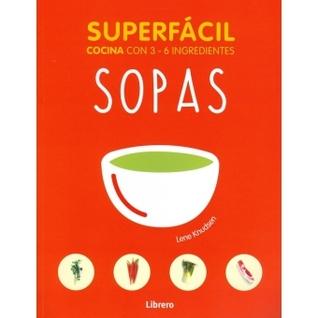 Superfácil Sopas. Cocina con 3 - 6 Ingredientes.