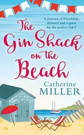 The Gin Shack on the Beach: A laugh out loud, uplifting read full of friendship, hope and gin and tonics!