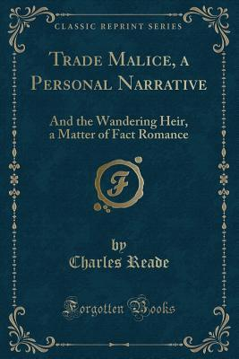 Trade Malice, a Personal Narrative: And the Wandering Heir, a Matter of Fact Romance