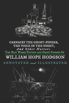 Carnacki the Ghost-Finder, the Voice in the Night, and Other Horrors: The Best Weird Fiction & Ghost Stories of William Hope Hodgson