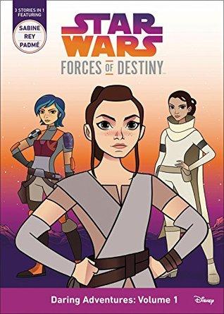 Star Wars Forces of Destiny Daring Adventures: Volume 1: (Sabine, Rey, Padmé)