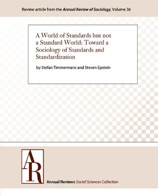 A World of Standards but not a Standard World: Toward a Sociology of Standards and Standardization (Annual Review of Sociology Book 36)