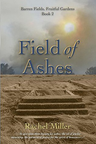 Field of Ashes (Barren Fields, Fruitful Gardens #2)