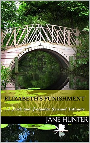Elizabeth's Punishment: A Pride and Prejudice Sensual Intimate (Elizabeth's Awakening Book 1)
