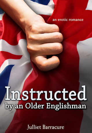 Instructed by an Older Englishman an erotic romance by Julliet Barracure