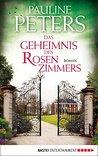 Das Geheimnis des Rosenzimmers by Pauline Peters