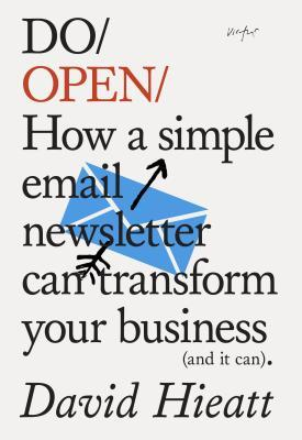 Do Open: How a Simple Email Newsletter Can Transform your Business