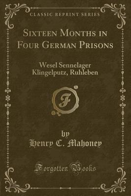 Sixteen Months in Four German Prisons: Wesel Sennelager Klingelputz, Ruhleben