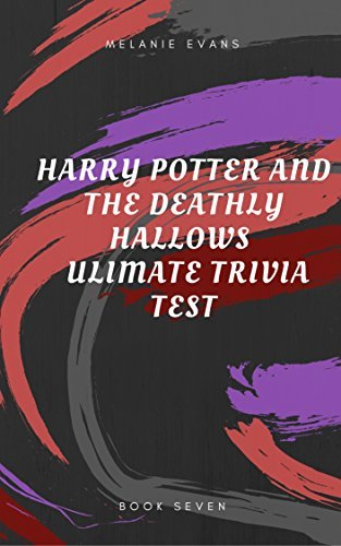 Harry Potter and the Deathly Hallows Ultimate Trivia Test (Harry Potter Ultimate Trivia Book 7)