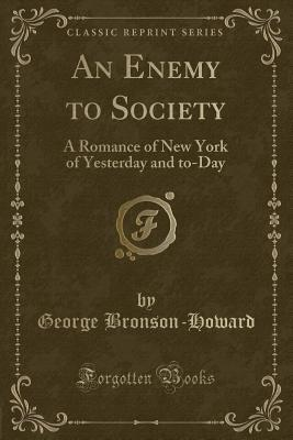 An Enemy to Society: A Romance of New York of Yesterday and To-Day (Classic Reprint)