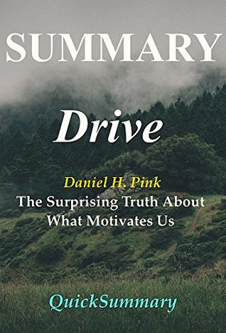 Summary - Drive: By Daniel Pink - The Surprising Truth About What Motivates Us (Drive:The Surprising Truth About What Motivates Us - Book, Paperback, Hardcover, Audiobook, Audible Book 1)