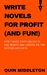 Write Novels for Profit (and Fun!): How I Made $65,000 in One Month and Landed on the Bestseller Lists