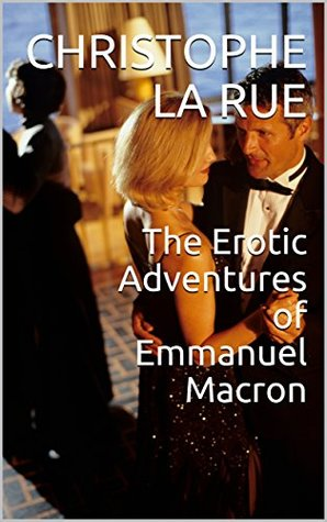 The Erotic Adventures of Emmanuel Macron