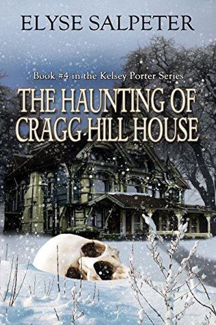 The Haunting of Cragg Hill House: Book #4 in the Kelsey Porter Series