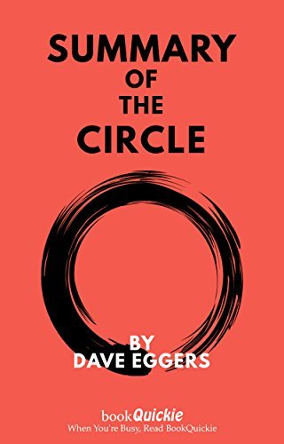Summary: The Circle By Dave Eggers - Read the Entire Book In 5 Minutes! (BookQuickie 1)
