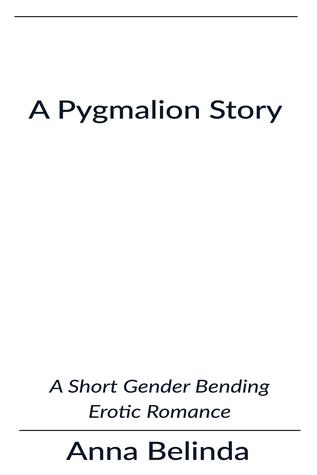 A Pygmalion Story