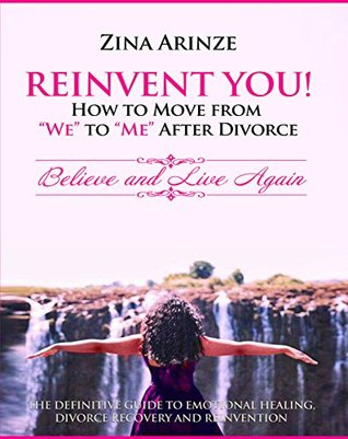 """Reinvent You! How to Move From """"We"""" to """"Me"""" After Divorce: The Definitive Guide to Emotional Healing, Divorce Recovery and Reinvention"""