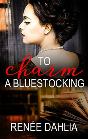 To Charm A Bluestocking by Renée Dahlia