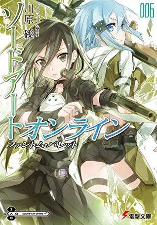 ソードアート・オンライン 6: ファントム・バレット [Sōdo āto onrain 6: Fantomu Baretto] (Sword Art Online Light Novel, #6)