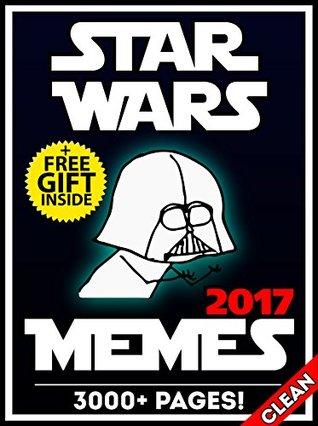 STAR WARS: 3000+ Funniest Star Wars Memes For Kids 2017 + Memes Free Book Inside (Book 116) - The Force Awakens (Star Wars Jokes For Kids, Clean Memes, Memes For Kids, Ultimate Memes, Memes Expert)