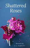 Shattered Roses by E.L. Parfitt