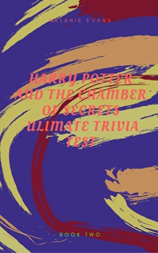 Harry Potter and The Chamber of Secrets Ultimate Trivia Test (Harry Potter Ultimate Trivia Book 2)
