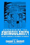Approaching The Swingularity: Tales of Swinging & Polyamory in Paradise (Books of The Swingularity Book 2)