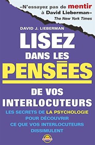 Lisez dans les pensées de vos interlocuteurs: Les secrets de la psychologie pour découvrir ce que vos interlocuteurs dissimulent