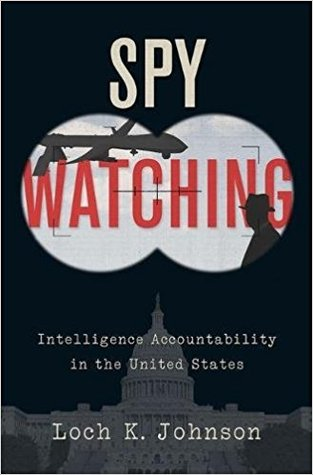 Spy Watching: Intelligence Accountability in the United States