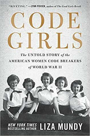 The Untold Story of the American Women Code Breakers Who Helped Win World War II - Liza Mundy